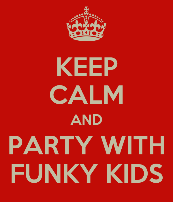 KEEP CALM AND PARTY WITH FUNKY KIDS