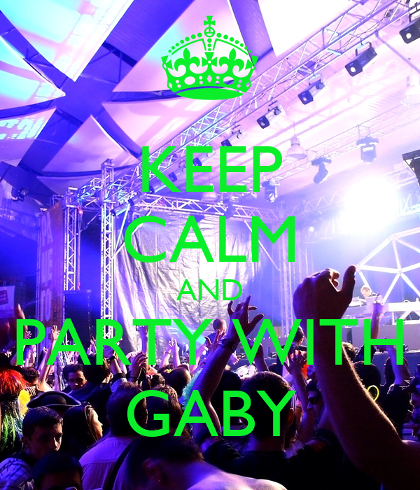 KEEP CALM AND PARTY WITH GABY