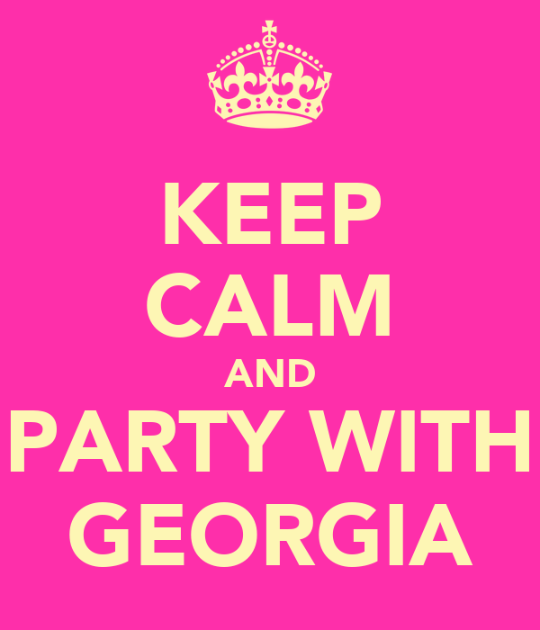 KEEP CALM AND PARTY WITH GEORGIA