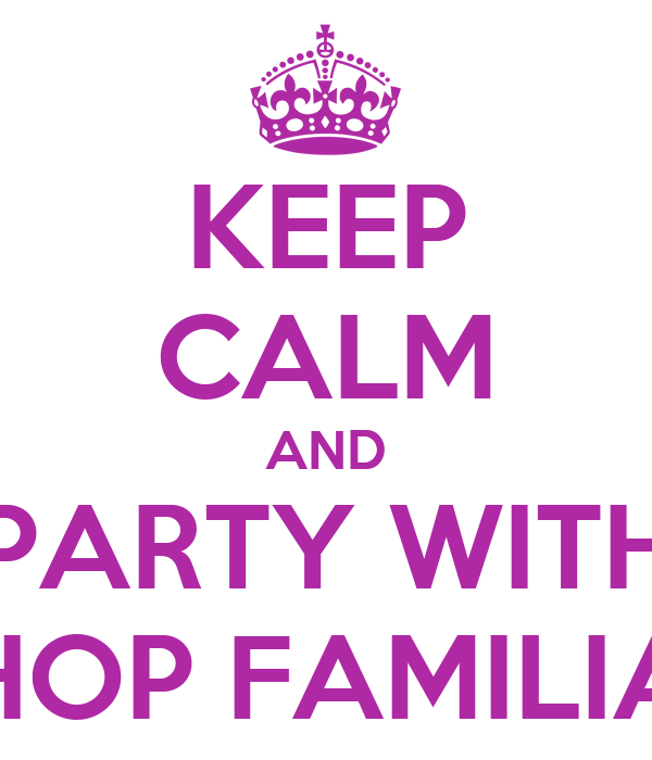 KEEP CALM AND PARTY WITH HOP FAMILIA