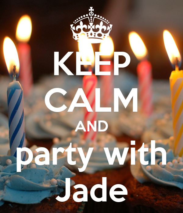 KEEP CALM AND party with Jade
