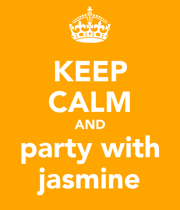 KEEP CALM AND party with jasmine