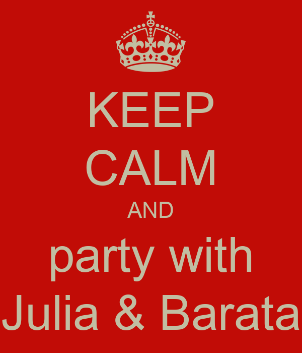 KEEP CALM AND party with Julia & Barata