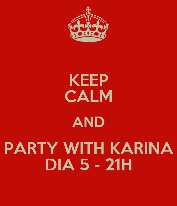 KEEP CALM AND PARTY WITH KARINA DIA 5 - 21H