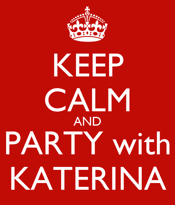 KEEP CALM AND PARTY with KATERINA