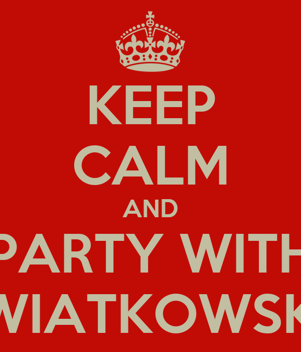 KEEP CALM AND PARTY WITH KWIATKOWSKA
