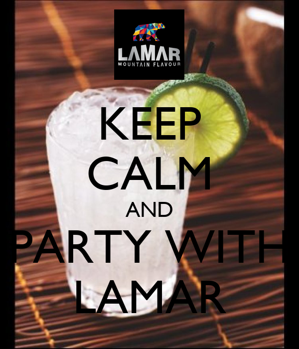 KEEP CALM AND PARTY WITH LAMAR