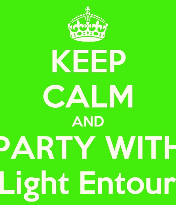 KEEP CALM AND PARTY WITH LimeLight Entourage!!!