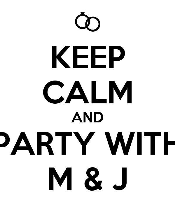 KEEP CALM AND PARTY WITH M & J