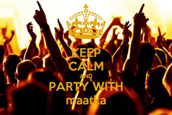 KEEP CALM AND PARTY WITH maatka