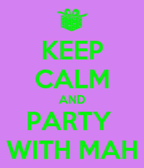 KEEP CALM AND PARTY  WITH MAH