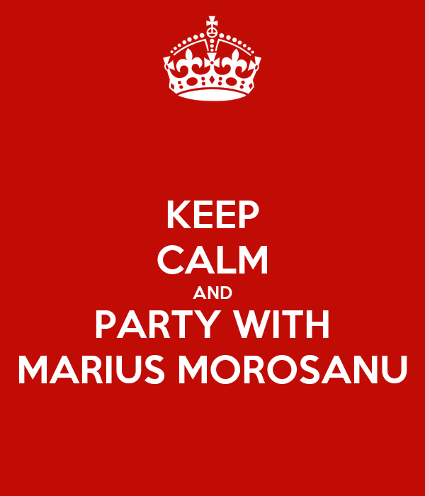 KEEP CALM AND PARTY WITH MARIUS MOROSANU