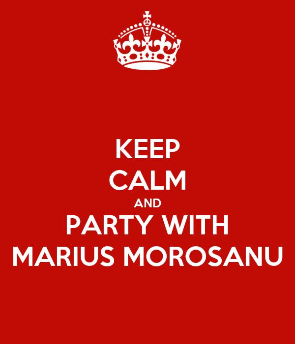 KEEP CALM AND PARTY WITH MARIUS MOROSANU