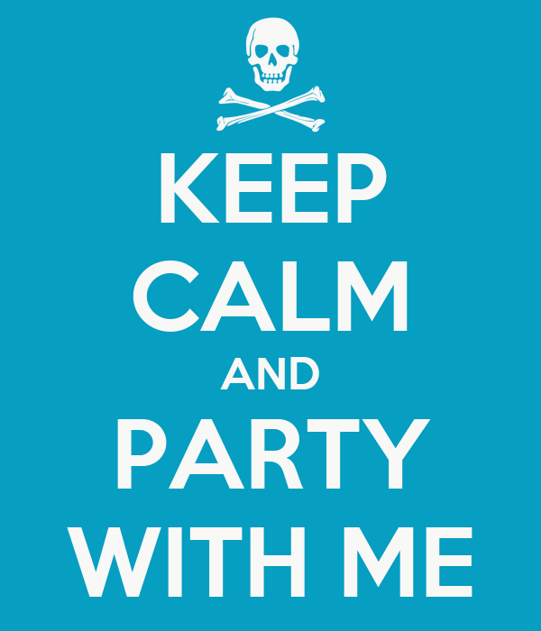 KEEP CALM AND PARTY WITH ME