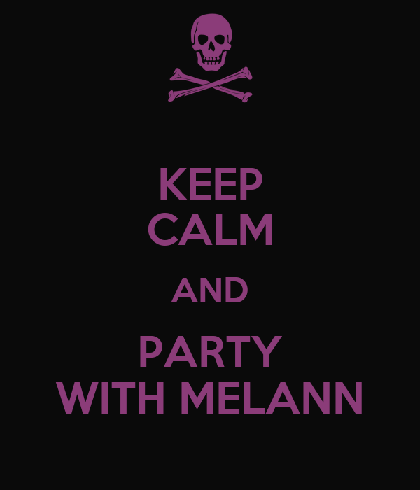 KEEP CALM AND PARTY WITH MELANN