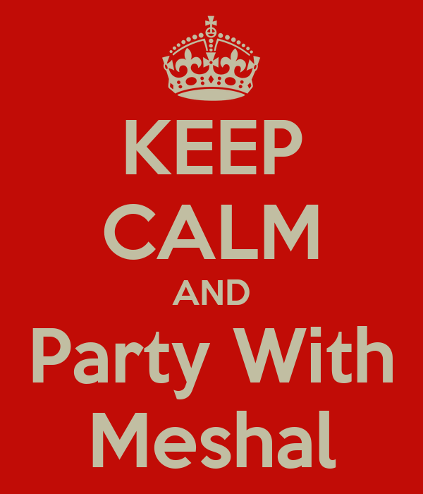 KEEP CALM AND Party With Meshal