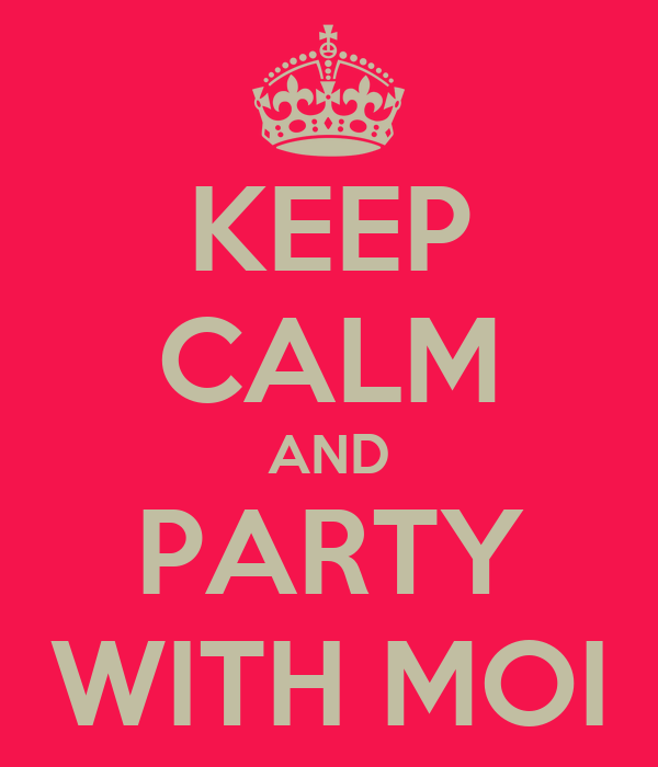 KEEP CALM AND PARTY WITH MOI