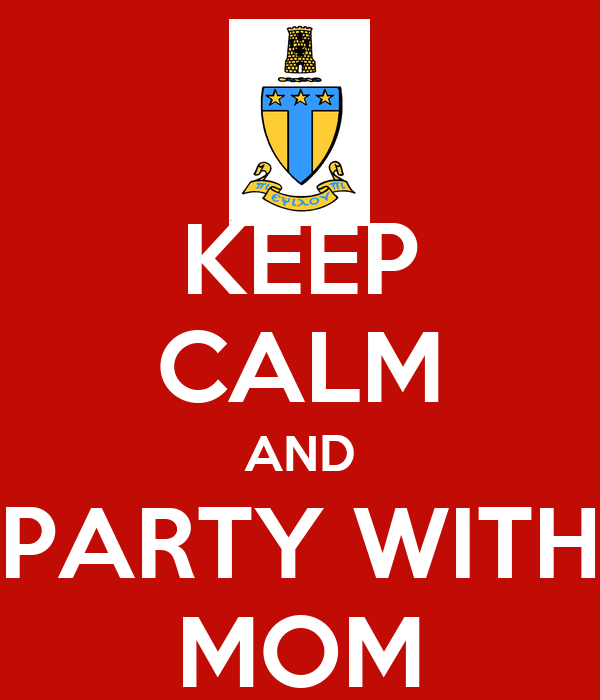 KEEP CALM AND PARTY WITH MOM