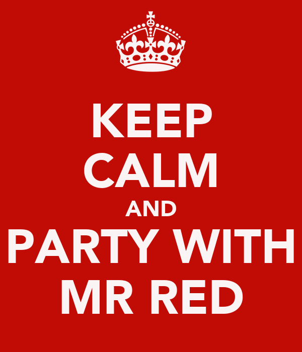 KEEP CALM AND PARTY WITH MR RED