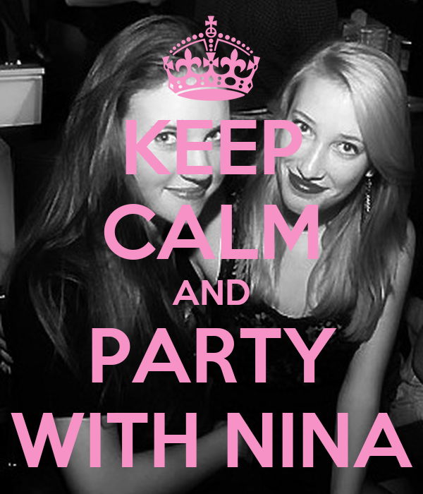KEEP CALM AND PARTY WITH NINA