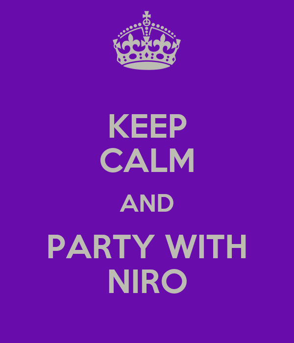 KEEP CALM AND PARTY WITH NIRO