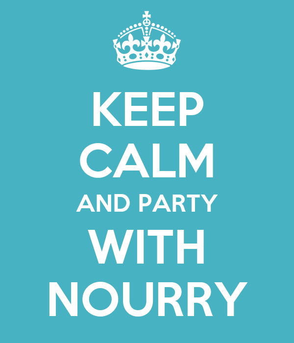 KEEP CALM AND PARTY WITH NOURRY