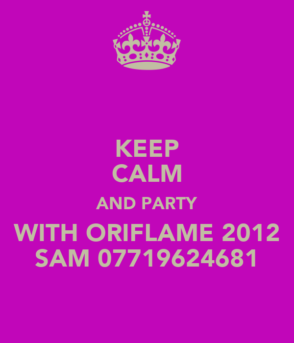 KEEP CALM AND PARTY WITH ORIFLAME 2012 SAM 07719624681