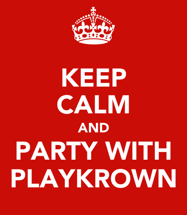 KEEP CALM AND PARTY WITH PLAYKROWN