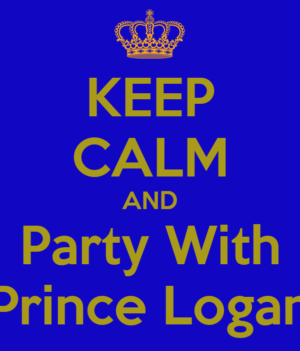 KEEP CALM AND Party With Prince Logan