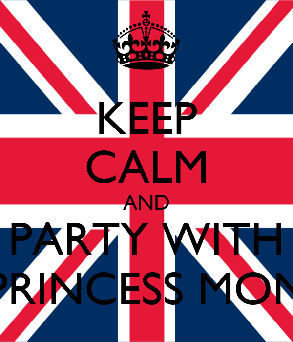 KEEP CALM AND PARTY WITH PRINCESS MON
