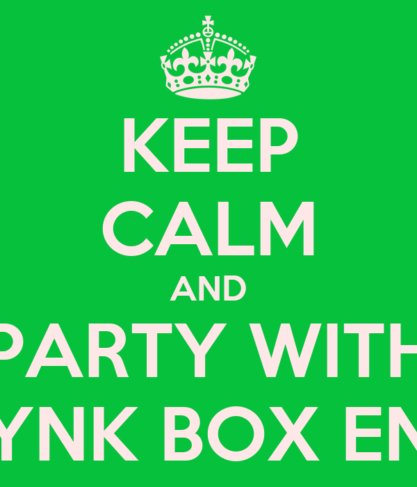 KEEP CALM AND PARTY WITH PYNK BOX ENT