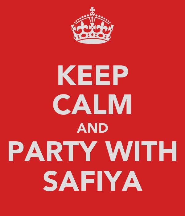 KEEP CALM AND PARTY WITH SAFIYA