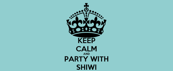 KEEP CALM AND PARTY WITH SHIWI