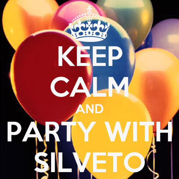 KEEP CALM AND PARTY WITH SILVETO