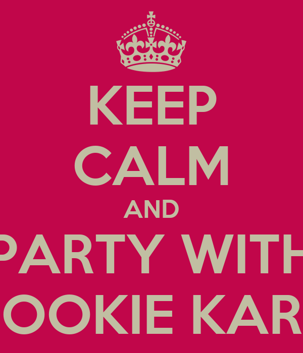 KEEP CALM AND PARTY WITH SNOOKIE KAREN