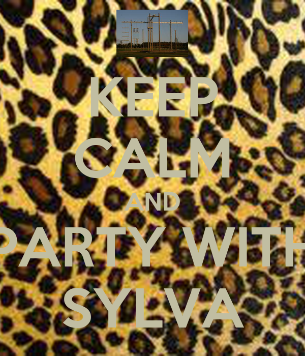 KEEP CALM AND PARTY WITH SYLVA