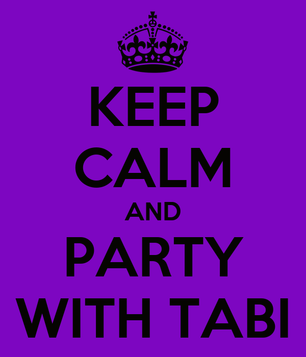 KEEP CALM AND PARTY WITH TABI