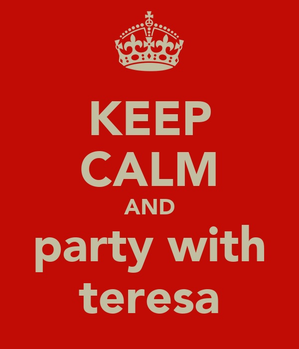 KEEP CALM AND party with teresa