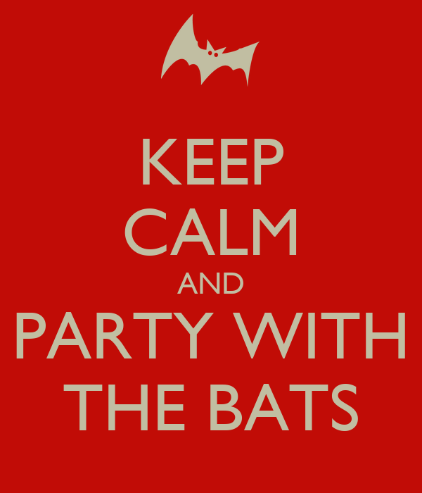 KEEP CALM AND PARTY WITH THE BATS
