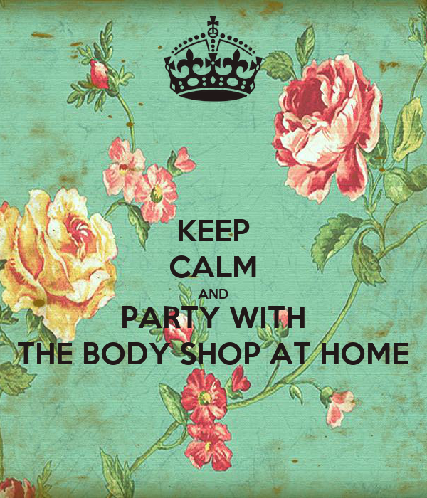 KEEP CALM AND PARTY WITH THE BODY SHOP AT HOME
