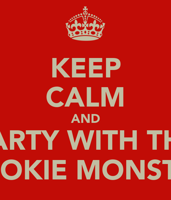 KEEP CALM AND PARTY WITH THE COOKIE MONSTER