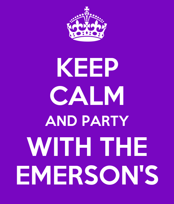 KEEP CALM AND PARTY WITH THE EMERSON'S