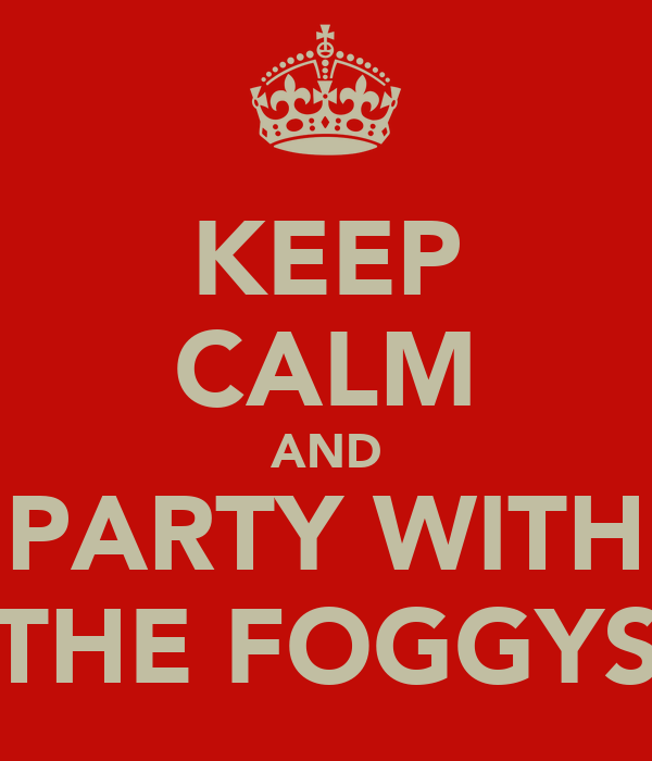 KEEP CALM AND PARTY WITH THE FOGGYS
