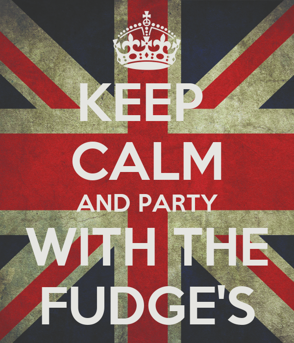 KEEP  CALM AND PARTY WITH THE FUDGE'S