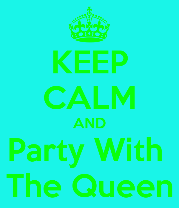 KEEP CALM AND Party With  The Queen