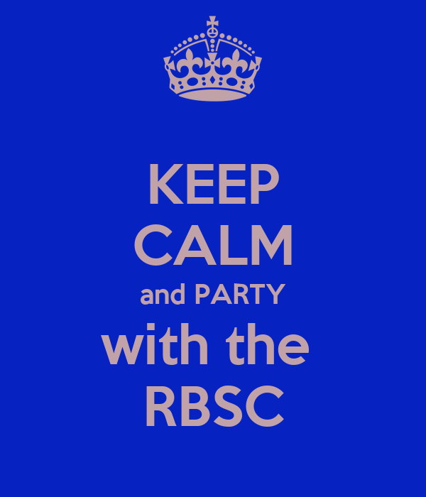 KEEP CALM and PARTY with the  RBSC