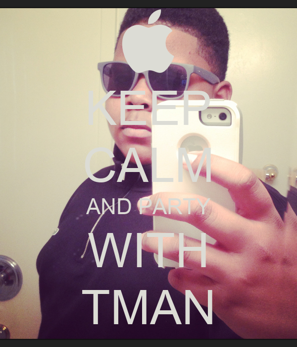 KEEP CALM AND PARTY WITH TMAN