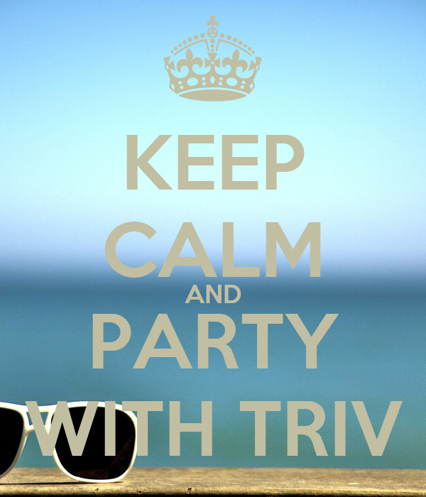 KEEP CALM AND PARTY WITH TRIV