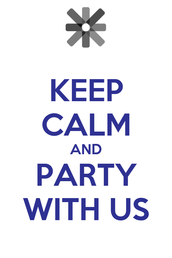 KEEP CALM AND PARTY WITH US