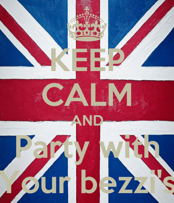 KEEP CALM AND Party with Your bezzi's